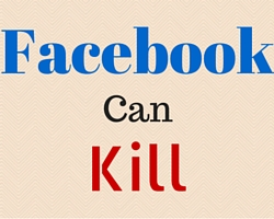 facebook can kill